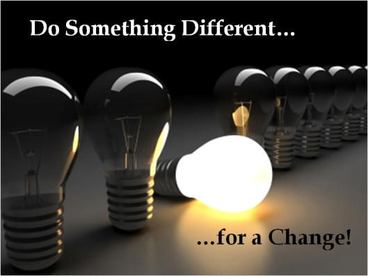 Do something different – Follow these tips